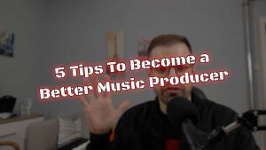 5 Tips To Become a Better Music Producer