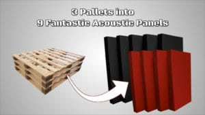 3 Pallets into 9 Fantastic Acoustic Panels